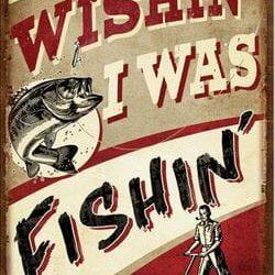 Wishin I Was Fishin Sign